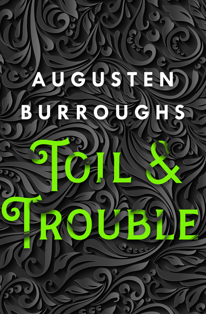 Burroughs, Augusten_Toil & Trouble cover